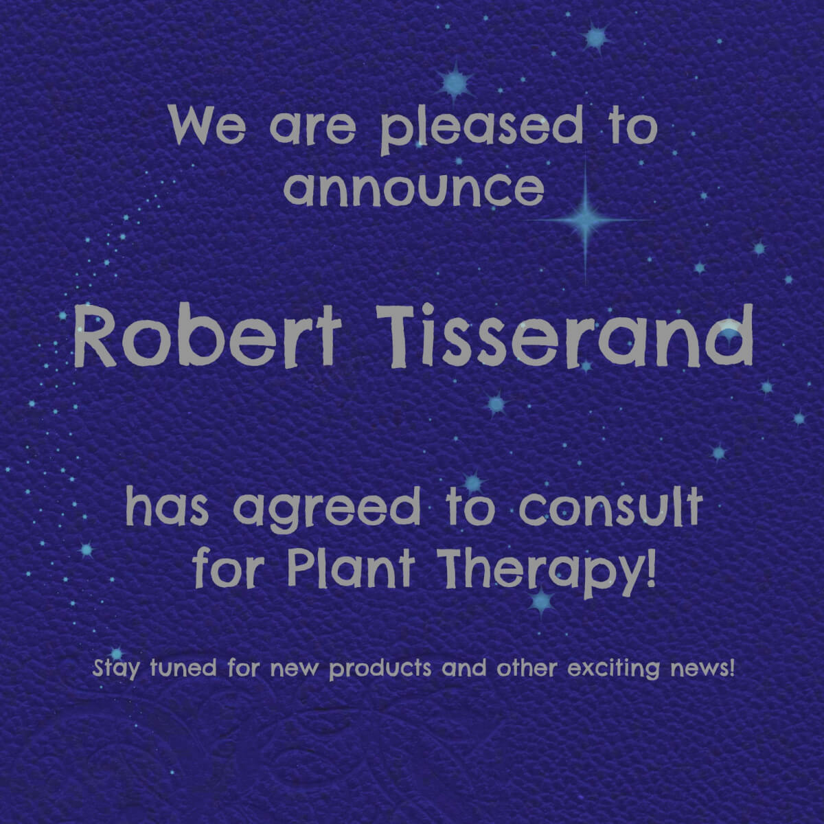 We are pleased to announce Robert Tisserand has agreed to consult for Plant Therapy