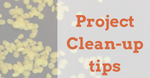 After the project, clean up tips!