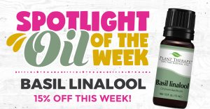 Basil Linalool Essential Oil Spotlight of the Week