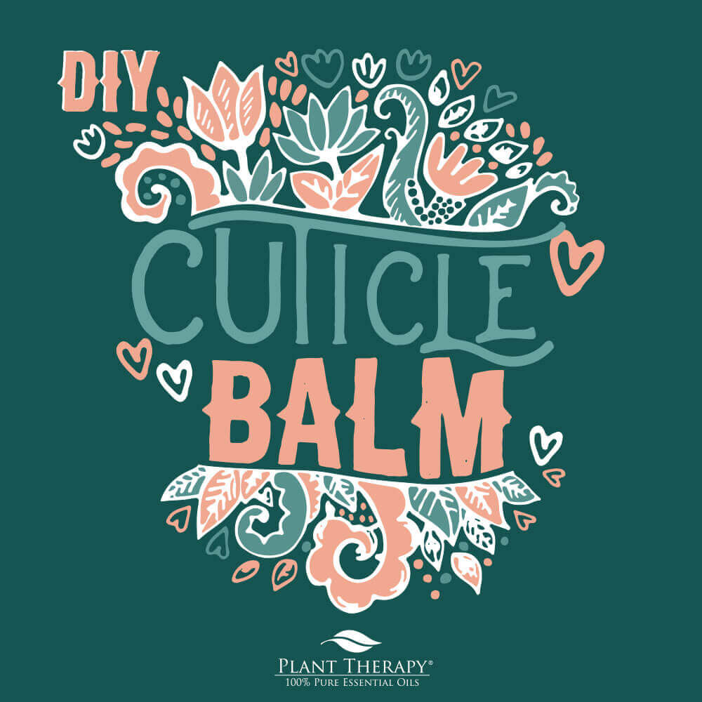 Healthy Nails With Essential Oils: DIY Cuticle Balm
