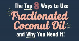 The Top 8 Ways to Use Fractionated Coconut Oil and Why You Need It