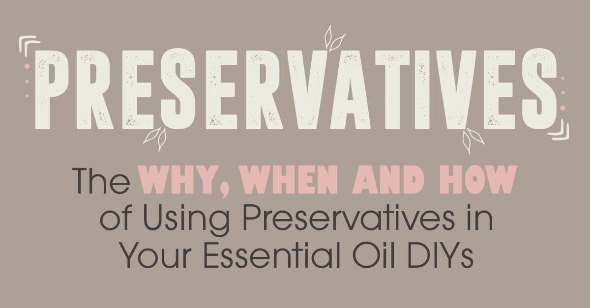 Preservatives and Essential Oil DIY's: An Overview