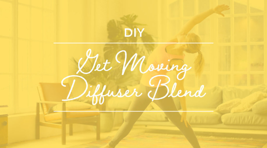 DIY Get Moving Diffuser Blend from Plant Therapy