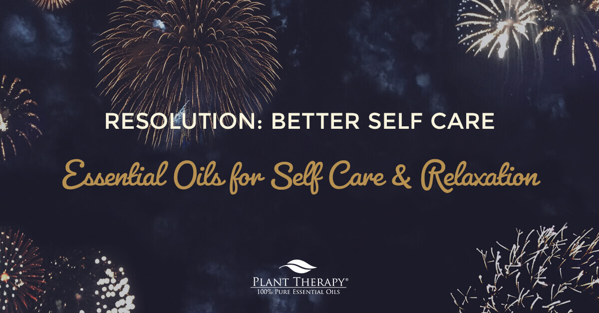 essential oils for self care and relaxation resolution better self care