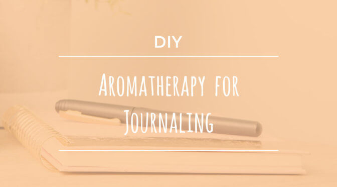 Aromatherapy for journaling DIY plant therapy