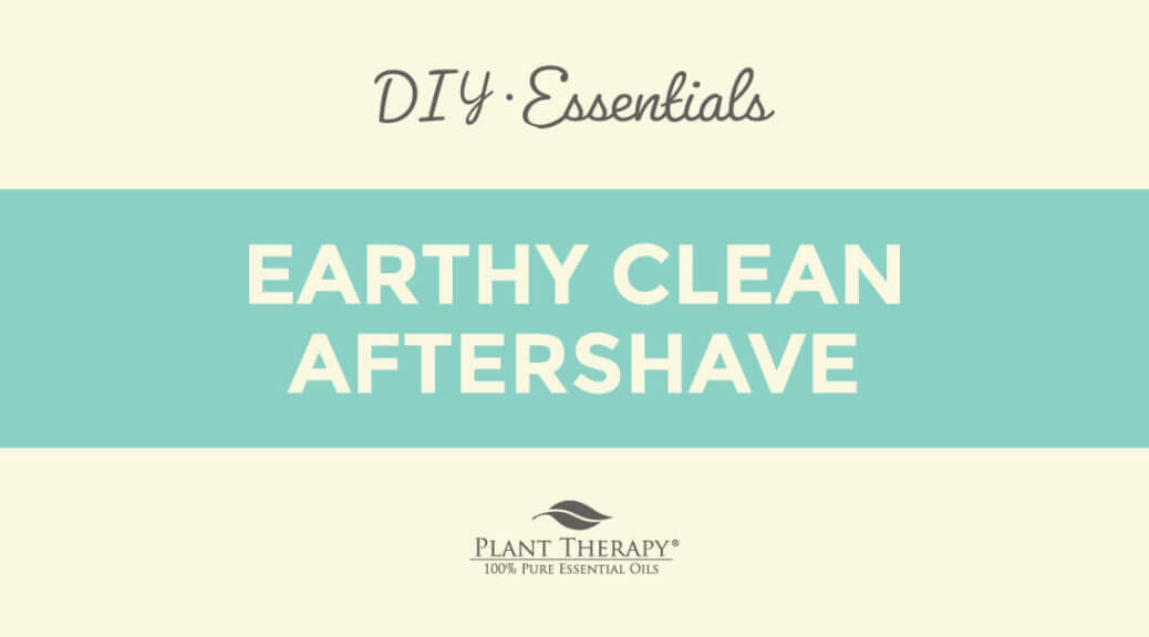 DIY Earthy Clean Aftershave from Plant Therapy