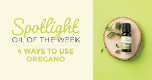 4 Ways to Use Oregano: Our Essential Oil Spotlight of the Week