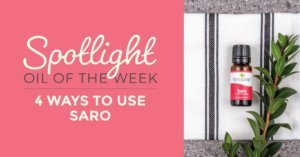 4 Ways to use Saro: Our Essential Oil Spotlight of the Week