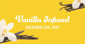 Vanilla Infused Jojoba Oil DIY