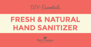 Essentials Video: Fresh & Natural Hand Sanitizer