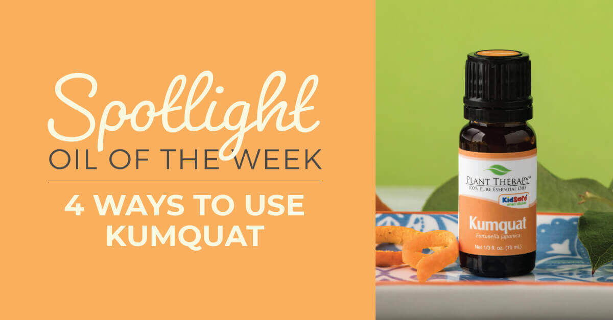 4 Ways to Use Kumquat: Our Essential Oil Spotlight of the Week