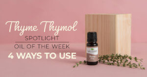 Top 4 Ways to Use Thyme Thymol: Our Essential Oil Spotlight of the Week