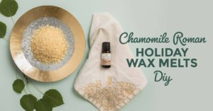Chamomile Roman Holiday Wax Melts DIY