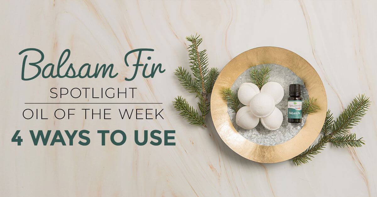 Top 4 Ways to Use Balsam Fir: Our Essential Oil Spotlight of the Week