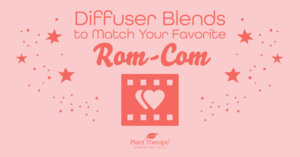 Diffuser Blends to Match Your Favorite Rom-Com