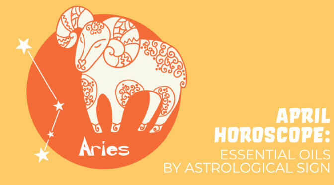 April Horoscope: Essential Oils by Astrological Sign